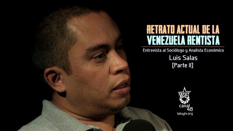 VIDEO: Retrato actual de la Venezuela Rentista – Parte II. Entrevista a Luis Salas