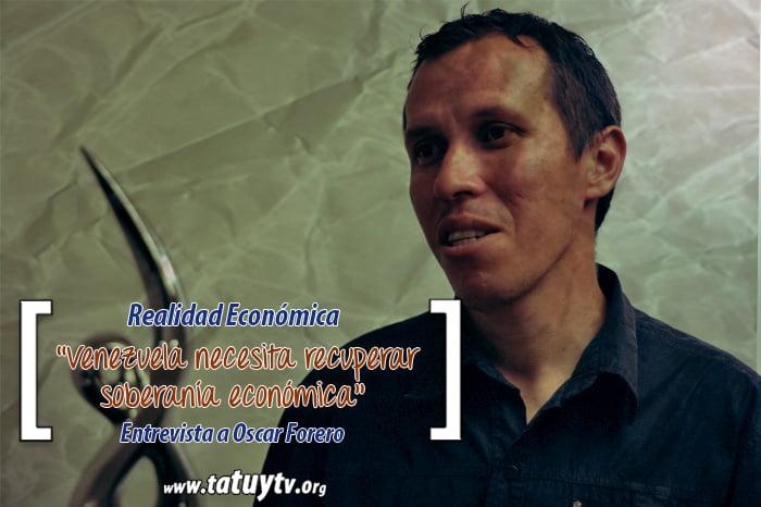 [REALIDAD ECONÓMICA] Óscar Forero: Venezuela necesita recuperar soberanía económica
