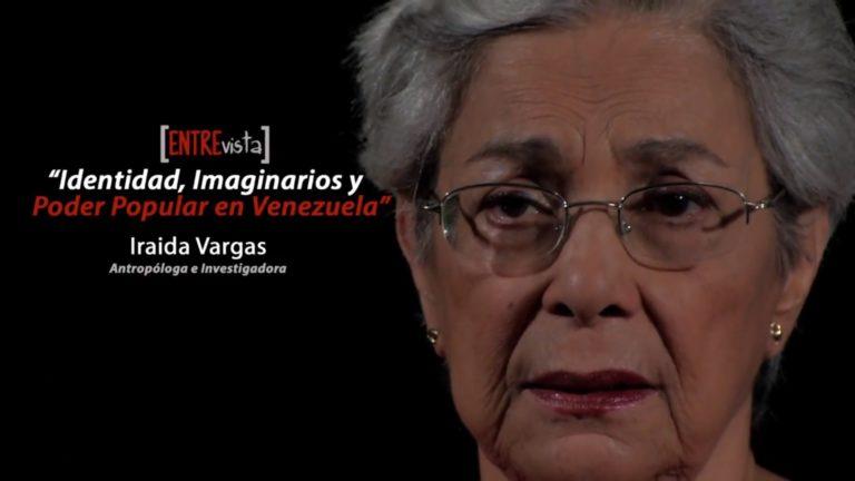 [VÍDEO + PDF] Identidad, Imaginarios y Poder Popular en Venezuela. Entrevista a Iraida Vargas.