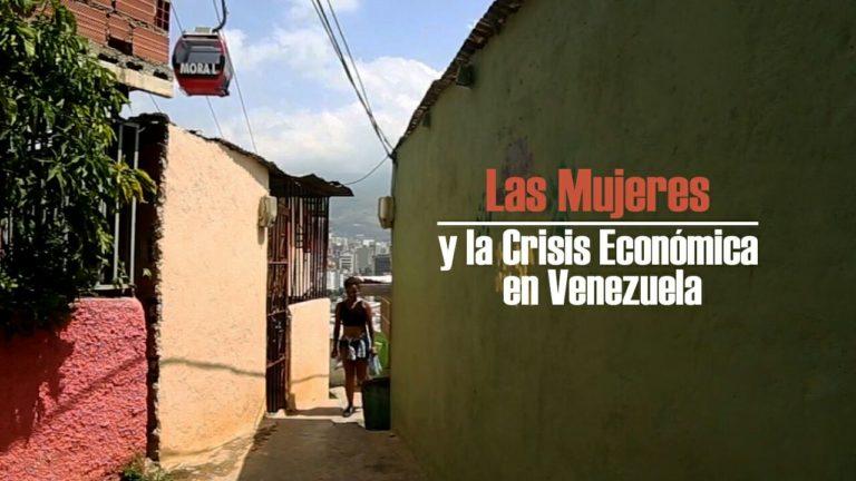 [REPORTAJE] Las Mujeres y la Crisis Económica en Venezuela