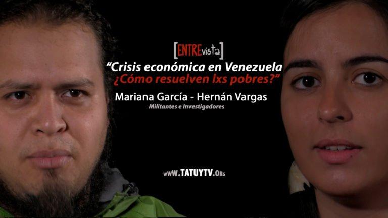 [VÍDEO + PDF] Crisis económica en Venezuela, ¿Cómo resuelven lxs pobres? Entrevista a Mariana García y Hernán Vargas