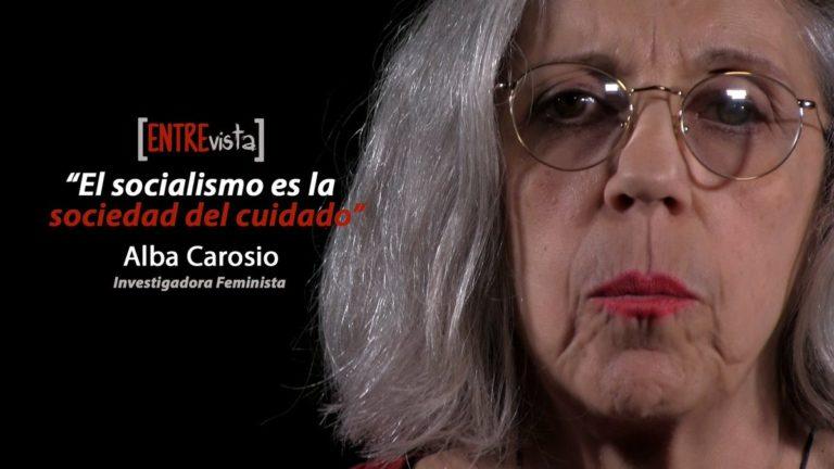 [VIDEO+PDF] El socialismo es la sociedad del cuidado. Entrevista a Alba Carosio
