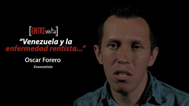 [VIDEO] «Venezuela y la enfermedad rentista…» Entrevista a Oscar Forero