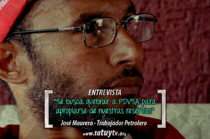 [ENTREVISTA] José Maurera: «Se busca quebrar a PDVSA para apropiarse de nuestras reservas»