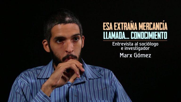 VIDEO – Esa extraña mercancía llamada… Conocimiento. Entrevista a Marx Gómez