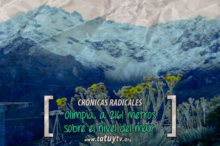 [CRÓNICAS RADICALES] Olimpia, a 2161 metros sobre el nivel del mar