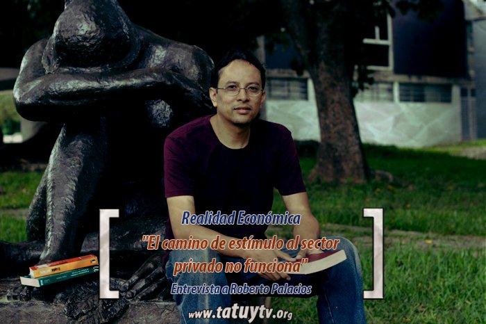 [REALIDAD ECONÓMICA] Roberto Palacios: «el camino de estímulo al sector privado no funciona»