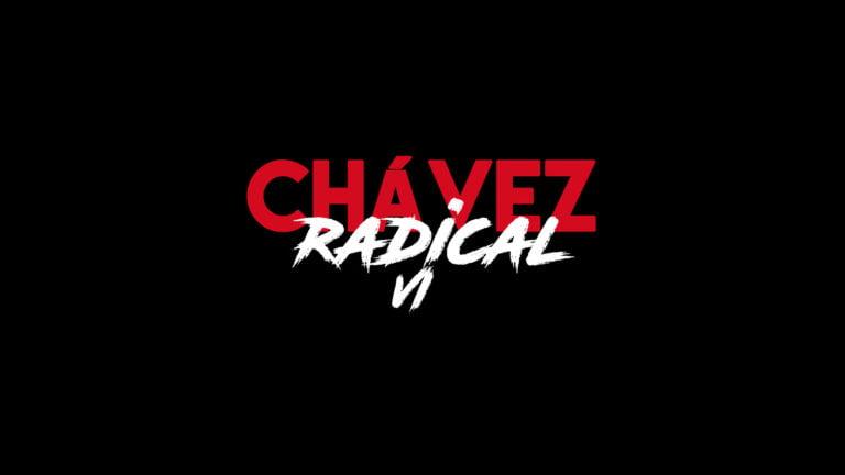 """Chávez The Radical VI: """"Its a Profound Struggle, a Class Struggle"""""""