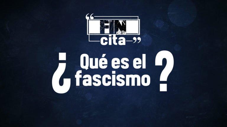[FIN DE LA CITA] ¿Qué es el Fascismo?