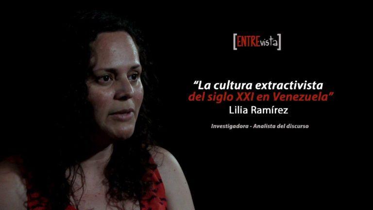 [VÍDEO + PDF] La cultura extractivista del siglo XXI en Venezuela – Entrevista a Lilia Ramírez