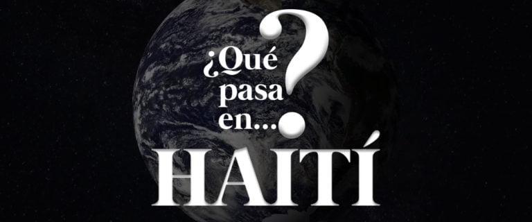 [VÍDEO] ¿Qué pasa en Haití?