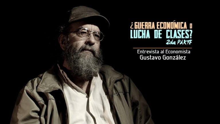 [VIDEO] ¿Guerra Económica o Lucha de Clases?. Entrevista al Economista Gustavo González