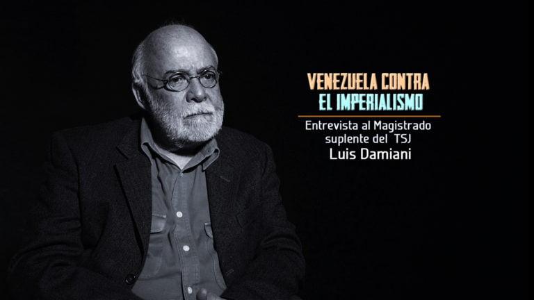 VIDEO: Venezuela contra el Imperialismo. Entrevista al Mgdo. Luis Damiani