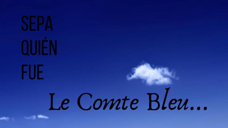 Sepa quién fue Le Comte Bleu