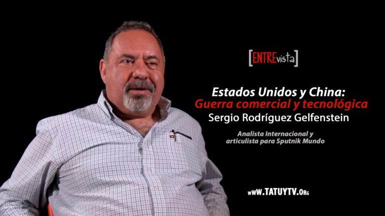 [ENTREVISTA] Estados Unidos y China: guerra comercial y tecnológica – Sergio Rodríguez Gelfenstein.