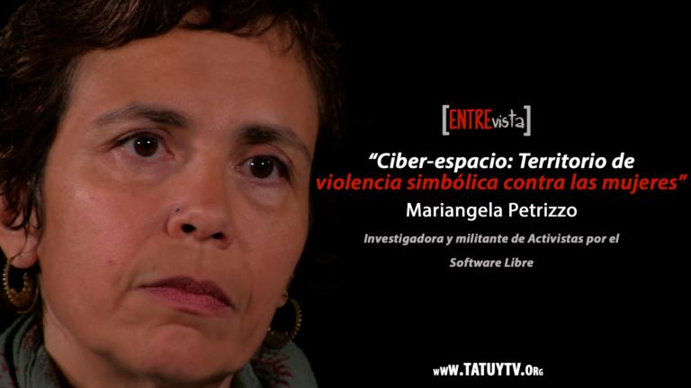 [ENTREVISTA] Ciber-espacio: Territorio de violencia simbólica contra las mujeres – Mariangela Petrizzo
