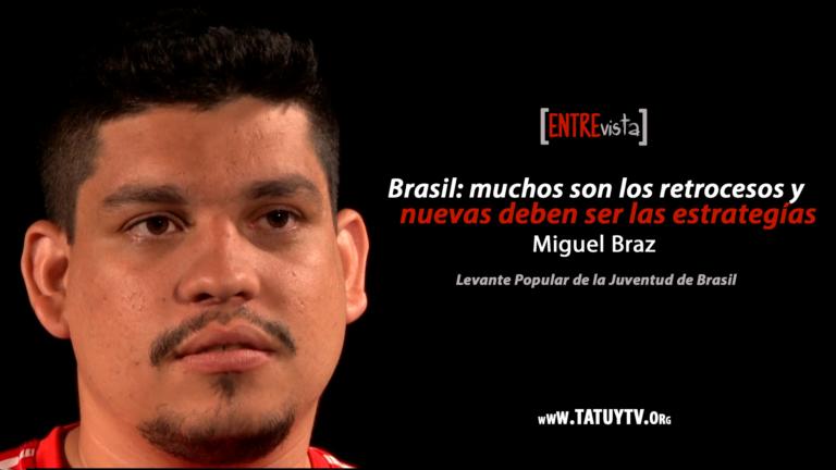 [ENTREvistas] Brasil: muchos son los retrocesos y nuevas deben ser las estrategias – Miguel Braz