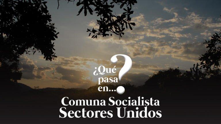 [VIDEO] ¿Qué pasa en la Comuna Sectores Unidos en Lara?