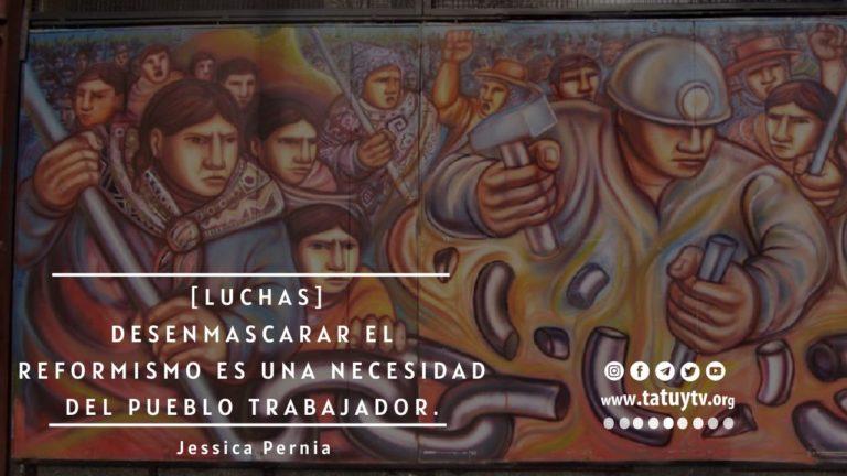 """[LUCHAS] """"Desenmascarar el reformismo es una necesidad del pueblo trabajador"""""""