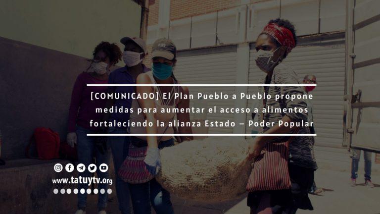[COMUNICADO] El Plan Pueblo a Pueblo propone medidas para aumentar el acceso a alimentos fortaleciendo la alianza Estado – Poder Popular