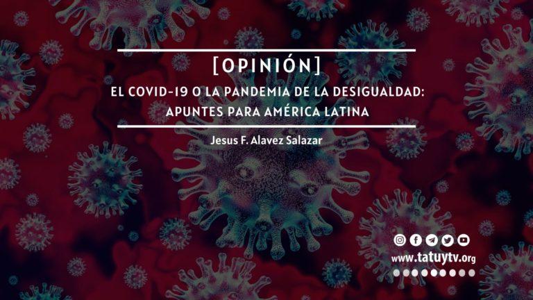 [OPINIÓN] El COVID-19 o la pandemia de la desigualdad: apuntes para América Latina