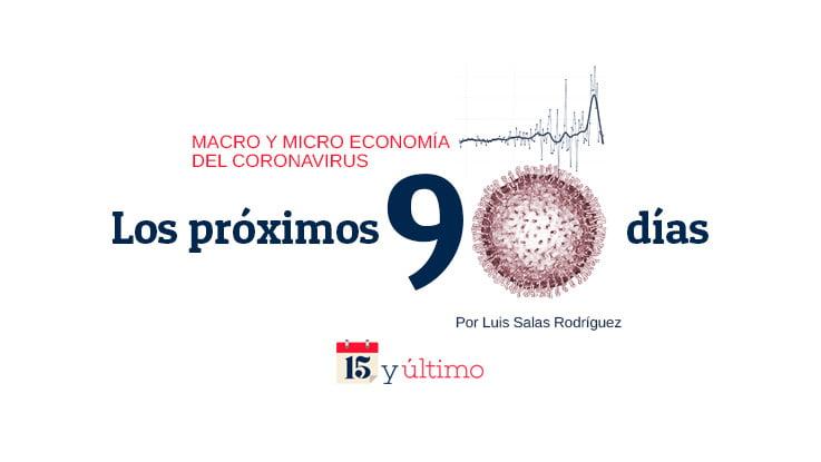[OPINIÓN] Macro y micro economía del coronavirus. Los próximos 90 días