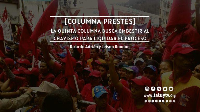 [COLUMNA PRESTES] La quinta columna busca embestir al chavismo para liquidar el proceso