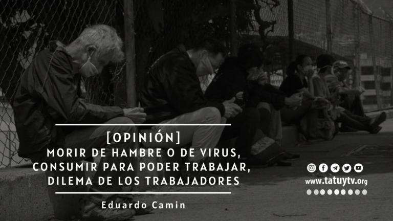 [OPINIÓN] Morir de hambre o de virus, consumir para poder trabajar, dilemas de los trabajadores
