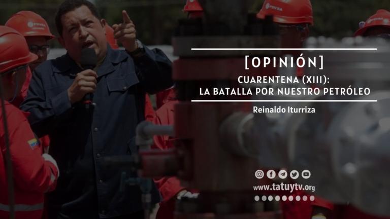 [OPINIÓN] Cuarentena (XIII): La batalla por nuestro petróleo