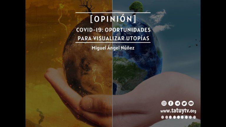 [OPINIÓN] Covid-19: Oportunidades para visualizar utopías