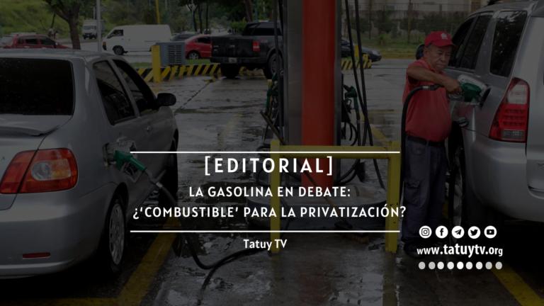 [EDITORIAL] La gasolina en debate: ¿'Combustible' para la privatización?