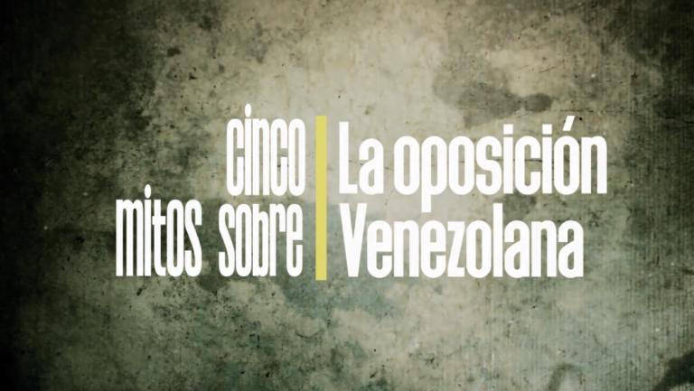 [VÍDEO] Cinco mitos sobre la oposición venezolana
