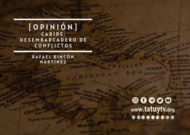[OPINIÓN] Caribe: Desembarcadero de Conflictos