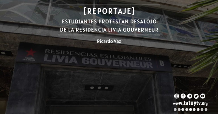 [REPORTAJE] Estudiantes protestan desalojo de la Residencia Livia Gouverneur
