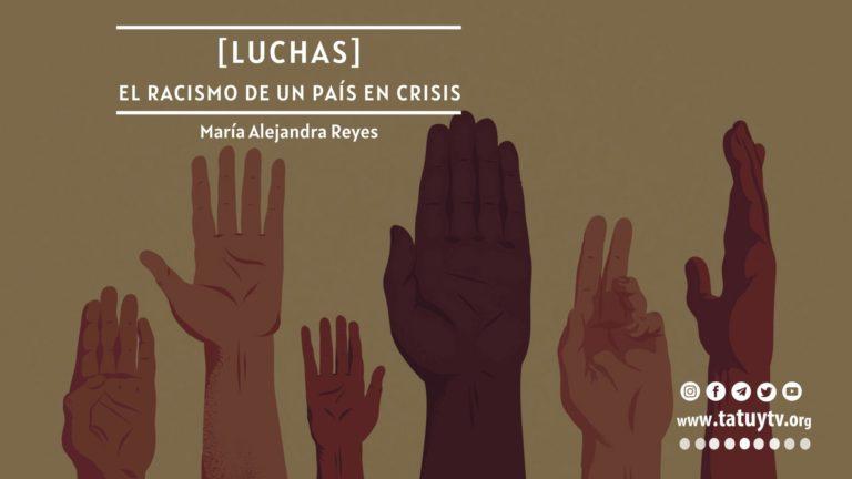 [LUCHAS] El racismo de un país en crisis