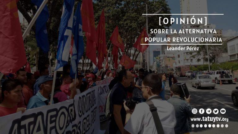 [OPINIÓN] Sobre la Alternativa Popular Revolucionaria