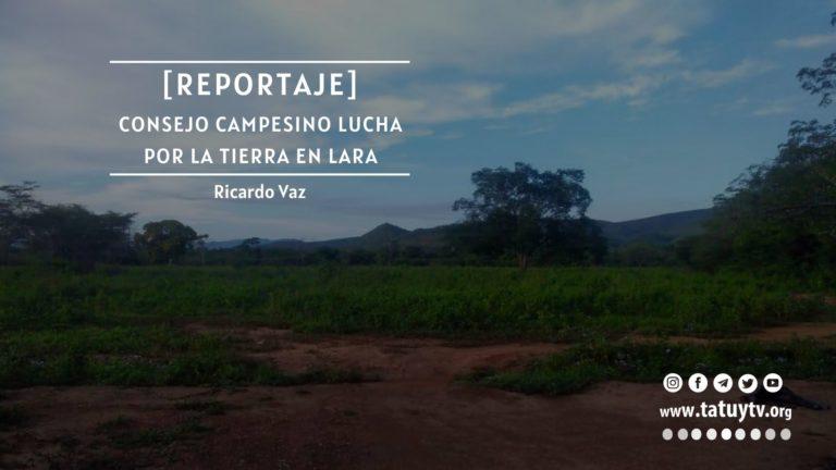 [REPORTAJE] Consejo campesino lucha por la tierra en Lara