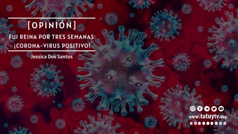 [OPINIÓN] Fui reina por tres semanas: ¡CORONA-virus positivo!