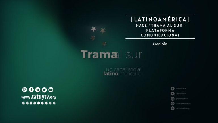 [LATINOAMÉRICA] Nace 'Trama al Sur', plataforma comunicacional latinoamericana que conjuga academia y saber popular