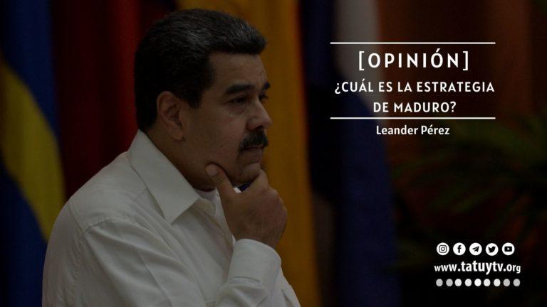 [OPINIÓN] ¿Cuál es la estrategia de Maduro?