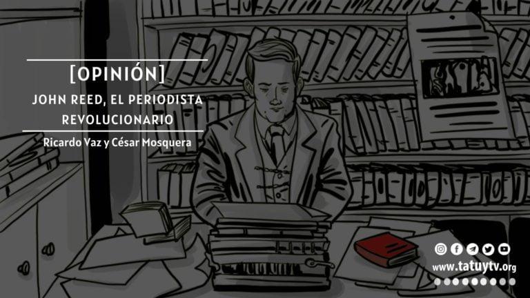 [OPINIÓN] John Reed, el periodista revolucionario