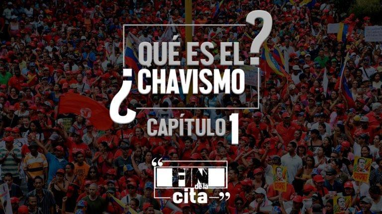 [FIN DE LA CITA] ¿Qué es el Chavismo? Capítulo I
