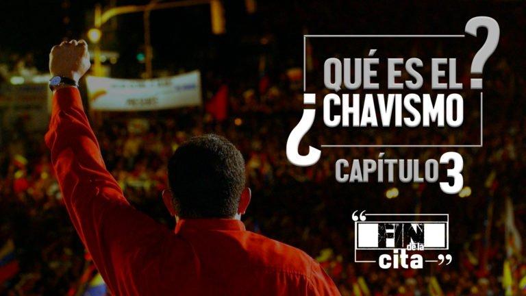 [FIN DE LA CITA] ¿Qué es el Chavismo? Capítulo III