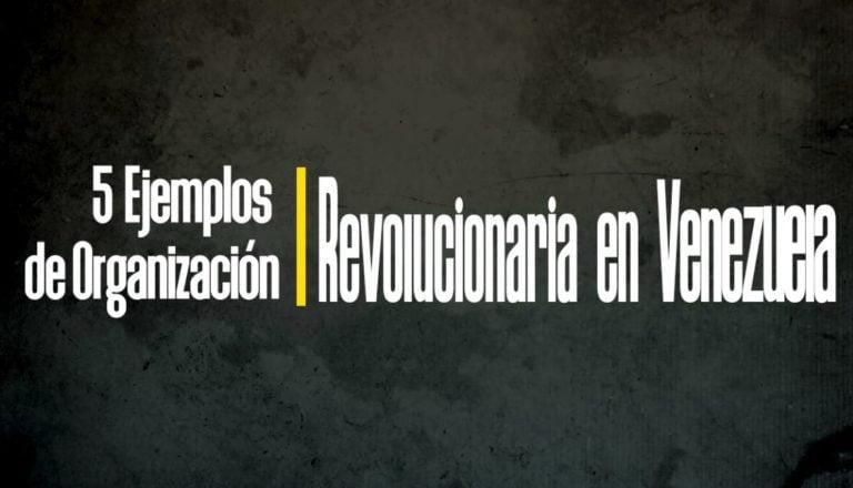 [VÍDEO] 5 Ejemplos de Organización Revolucionaria en Venezuela