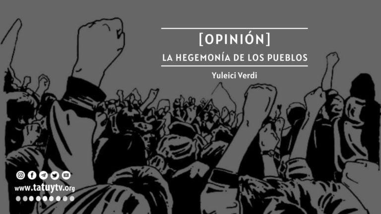 [OPINIÓN] La hegemonía de los pueblos