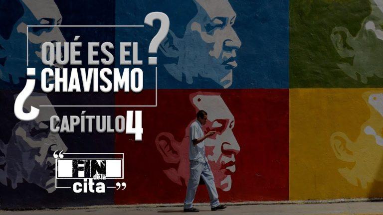 [FIN DE LA CITA] ¿Qué es el Chavismo? Capítulo IV