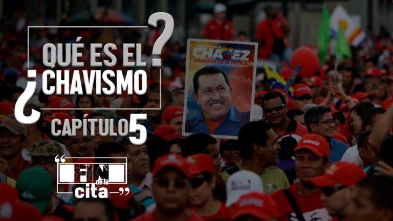 [FIN DE LA CITA] ¿Qué es el Chavismo? Capítulo V