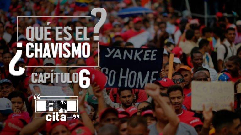 [FIN DE LA CITA] ¿Qué es el Chavismo? Capítulo VI