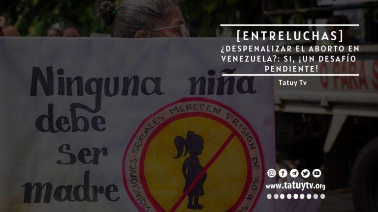 [EntreLuchas] ¿Despenalizar el aborto en Venezuela?: SI, ¡Un Desafío  pendiente!