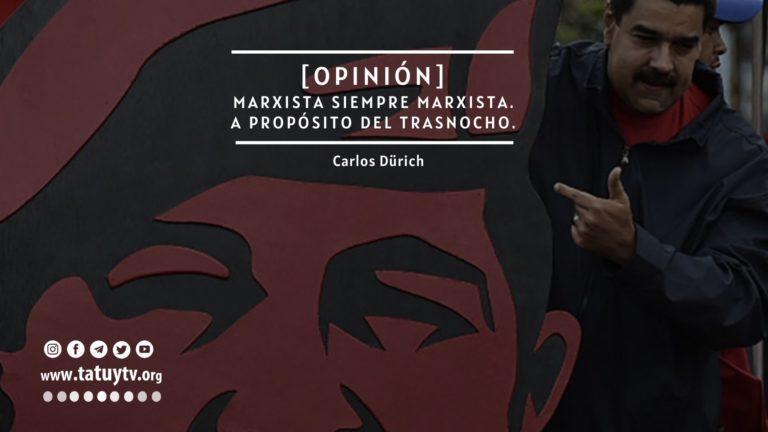 [OPINIÓN] Marxista siempre marxista. A propósito del trasnocho.